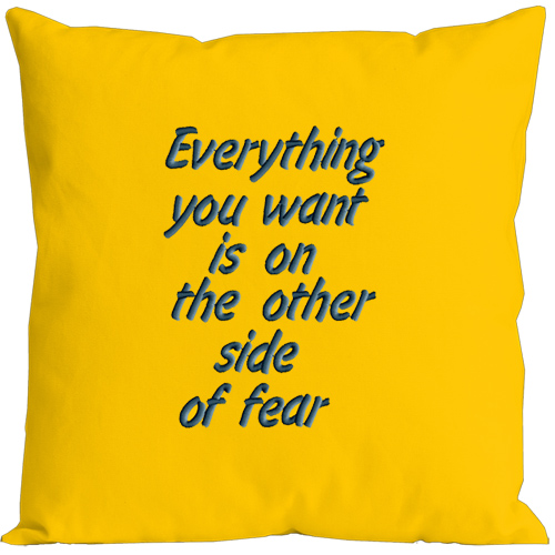 Everything you want is on the other side of fear  Designs