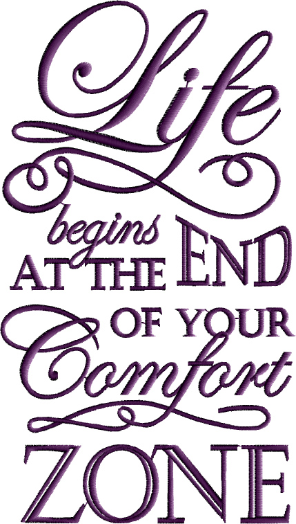 Life Begins at the End of Your Comfort Zone Designs